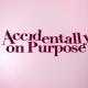 Promo : Accidentally On Purpose - Trailer